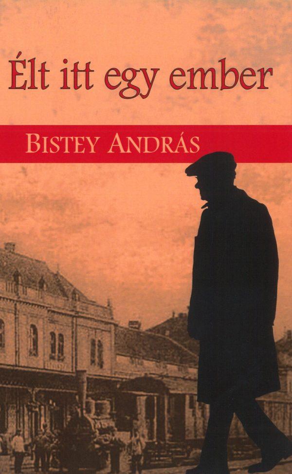 Bistey András Élt itt egy ember című kötetének borítója
